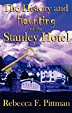 History and Haunting of the Stanley Hotel, Rebecca F. Pittman, 0982477759