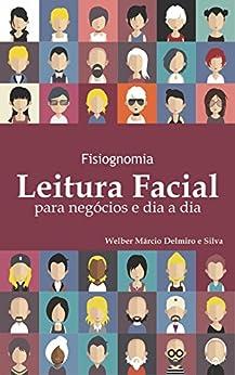 Fisiognomia: Leitura Facial para Negócios e Dia a Dia por [Silva, Welber Márcio Delmiro e]