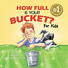 How Full Is Your Bucket? For Kids Audiobook by Tom Rath, Mary Reckmeyer Narrated by Amy McFadden, Dan John Miller, Joyce Bean, Caitlin Kelly, Nick Podehl, Tanya Eby