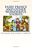Fairy Prince and Other Wonderful Stories, Eleanor Hallowell Abbott, 1495226549