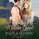 The Taming of Malcolm Grant: Highland Heirs, Book 4 Hörbuch von Paula Quinn Gesprochen von: Carrington MacDuffie