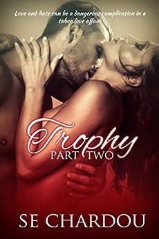 Trophy (Taboo Love Affair Part Two) (The Trophy Serial Trilogy Book 2) by [Chardou, SE, Chardou, Selene]
