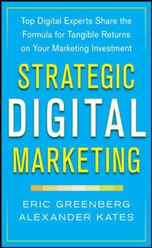 Strategic Digital Marketing: Top Digital Experts Share the Formula for Tangible Returns on Your Marketing Investment (Marketing/Sales/Adv & Promo)