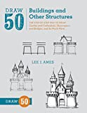 img - for Draw 50 Buildings and Other Structures: The Step-by-Step Way to Draw Castles and Cathedrals, Skyscrapers and Bridges, and So Much More... book / textbook / text book