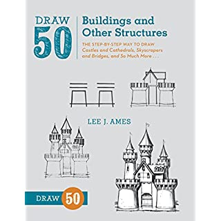 Draw 50 Buildings and Other Structures: The Step-by-Step Way to Draw Castles and Cathedrals, Skyscrapers and Bridges, and So Much More...