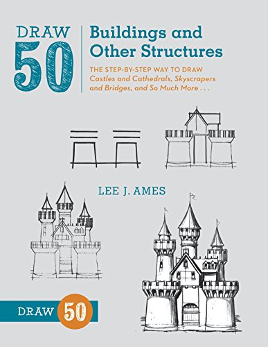 (Draw 50 Buildings and Other Structures: The Step-by-Step Way to Draw Castles and Cathedrals, Skyscrapers and Bridges, and So Much)