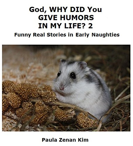 God, WHY DID You GIVE HUMORS IN MY LIFE? 2: Funny Real Stories in Early Naughties cover