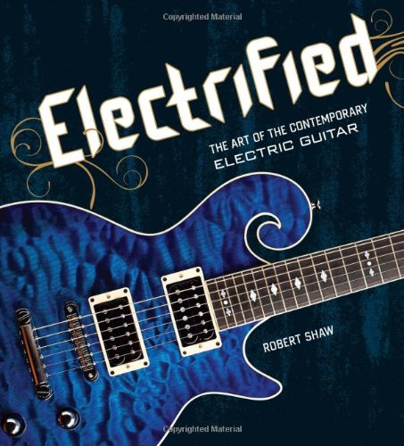 Electrified: The Art of the Contemporary Electric Guitar (Hardback) - Common pdf