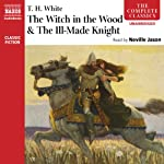 'The Witch in the Wood' & 'The Ill-Made Knight' | T. H. White