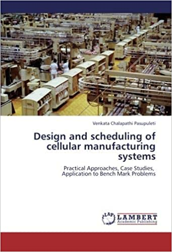 Amazon Com Design And Scheduling Of Cellular Manufacturing Systems Practical Approaches Case Studies Application To Bench Mark Problems 9783659242243 Pasupuleti Venkata Chalapathi Books