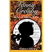 Fanny Crosby: Queen of Gospel Songs