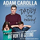 Daddy, Stop Talking : And Other Things My Kids Want But Won't Be Getting Audiobook by Adam Carolla Narrated by Adam Carolla