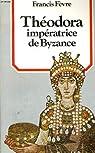 Théodora, imperatrice de Byzance par v