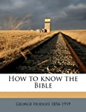 How to Know the Bible, George Hodges, 1149414022