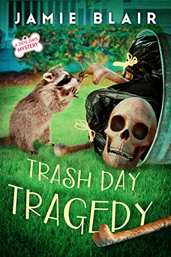 Trash Day Tragedy : Dog Days Mystery #4, A humorous cozy mystery