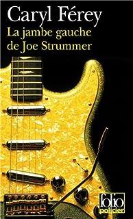 La jambe gauche de Joe Strummer : une enquête inédite de Mc Cash, Férey, Caryl
