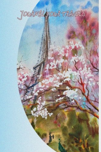 Read Online Journal Your Travels: Paris in the Springtime Watercolor Travel Journal, Lined Journal, Diary Notebook 6 x 9, 180 Pages (Travel Journals) pdf epub