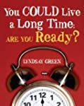 You Could Live a Long Time: Are You R...