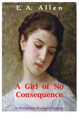 A Girl of No Consequence: A Record of Sad Events in 1907, From the Journals of Colonel Sir Francis FitzMaurice (Montclai