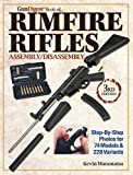 The Gun Digest Book of Rimfire Rifles Assembly/Disassembly: Step-by-Step Photos for 74 Models & 228 Variables