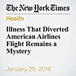 Illness That Diverted American Airlines Flight Remains a Mystery | Dan Bilefsky,Nicola Clark