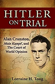 Hitler on Trial: Alan Cranston, Mein Kampf, and The Court of World Opinion by [Tong, Lorraine]