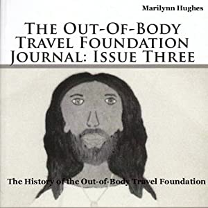 The Out-of-Body Travel Foundation Journal: Issue Three Audiobook