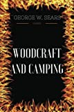 Woodcraft And Camping: By George W. Sears - Illustrated
