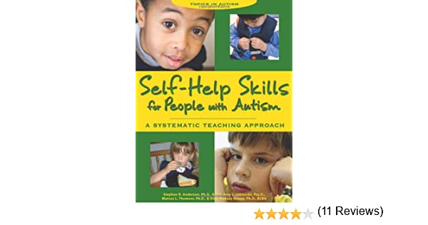 Amazon Self Help Skills For People With Autism A Systematic Teaching Approach Topics In 9781890627416 Stephen R Anderson