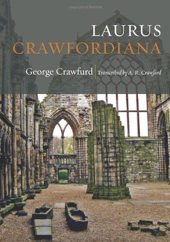 By George Crawfurd Laurus Crawfordiana: A Manuscript History of Crawfurds (The House of Crawford) (1st First Edition) [Paperback] pdf epub
