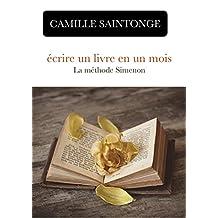 Écrire un roman en un mois: La Méthode Simenon (French Edition)