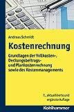Kostenrechnung : Grundlagen der Vollkosten-, Deckungsbeitrags- und Plankostenrechnung Sowie des Kostenmanagements, Schmidt, Andreas, 3170248898
