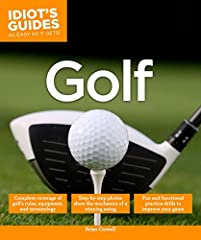 Golf is one of the most popular hobby sports among men and women of all ages, but if you've never picked up a club before, it's hard to know where to begin. Geared for the absolute beginner, Idiot's Guides: Golf teaches all of the basics in a...