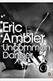 Front cover for the book Uncommon Danger by Eric Ambler