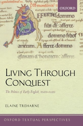 Living Through Conquest: The Politics of Early English, 1020-1220 (Oxford Textual Perspectives)