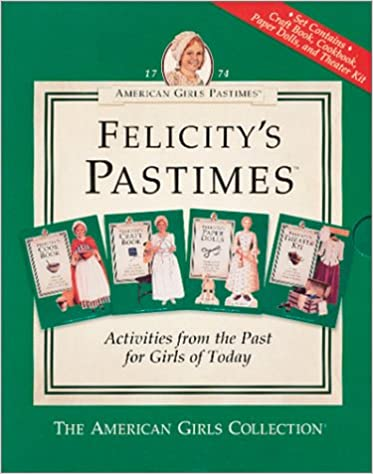 Book American Girls Pastimes: Felicity's Pastimes (Cookbook, Craft Book, Paper Dolls, Theater Kit)