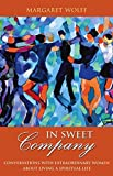 img - for In Sweet Company: Conversations with Extraordinary Women about Living a Spiritual Life book / textbook / text book