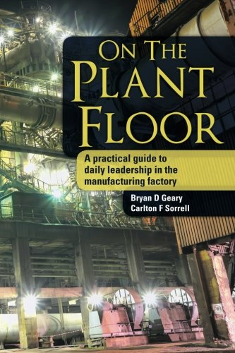 On The Plant Floor: A practical guide to daily leadership in the manufacturing factory pdf epub