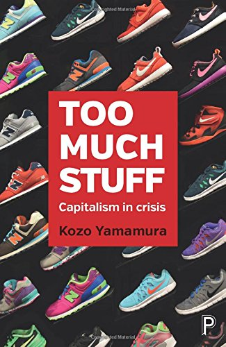 Too Much Stuff: Capitalism in Crisis
