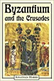 Byzantium and the Crusades, Jonathan Harris, 1852852984