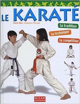Le karaté : La tradition, la technique, la compétition