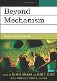 Beyond Mechanism, Brian G. Henning and Adam  Scarfe, 0739174363