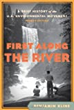 First Along the River: A Brief History of the U.S. Environmental Movement, Benjamin Kline, 1442203994