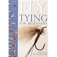 Fly-Tying for Beginners: How to Tie 50 Failsafe Flies: An Introduction to Tools, Techniques and Materials Plus Instructions for Tying 50 Failsafe Flies