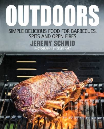 Outdoors: Simple Delicious Food for Barbecues, Spits, and Open Fires by Jeremy Schmid