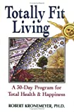 Totally Fit Living, Robert Kronemeyer, 1558743960