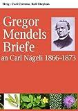 Gregor Mendels Briefe an Carl Nägeli 1866-1873, Gregor Mendel, 383704176X