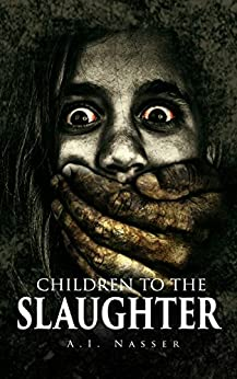 Children To The Slaughter (Slaughter Series Book 1) by [Nasser, A.I.]
