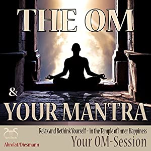 The Om and Your Mantra: Relax and Bethink Yourself - in the Temple of Inner Happiness (Your Om-Session) Audiobook