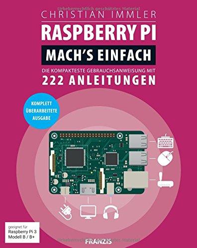 Raspberry Pi: Mach's einfach! (Ausgabe 2018 für Raspberry Pi 3 Modell B / B+) Die kompakteste Gebrauchsanweisung mit 222 Anleitungen Taschenbuch – 27. Februar 2015 Christian Immler FRANZIS Verlag GmbH 3645603514 978-3-645-60351-5